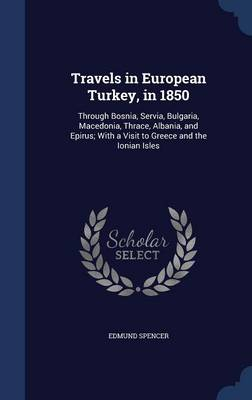 Travels in European Turkey, in 1850: Through Bosnia, Servia, Bulgaria, Macedonia, Thrace, Albania, and Epirus; With a Visit to Greece and the Ionian Isles