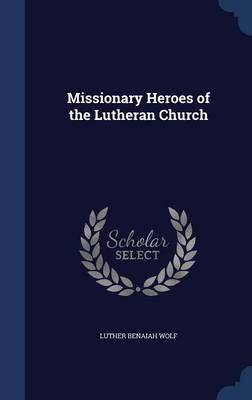 Missionary Heroes of the Lutheran Church