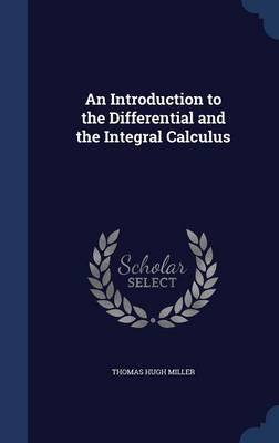 An Introduction to the Differential and the Integral Calculus