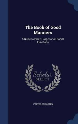 The Book of Good Manners: A Guide to Polite Usage for All Social Functions