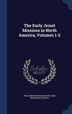 The Early Jesuit Missions in North America, Volumes 1-2