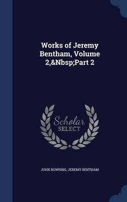 Works of Jeremy Bentham, Volume 2, Part 2