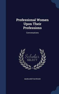 Professional Women Upon Their Professions: Conversations