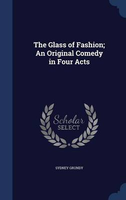 The Glass of Fashion; An Original Comedy in Four Acts