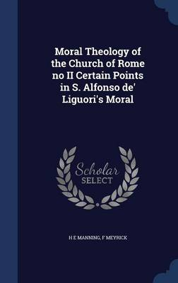 Moral Theology of the Church of Rome No II Certain Points in S. Alfonso de' Liguori's Moral