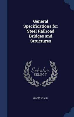 General Specifications for Steel Railroad Bridges and Structures