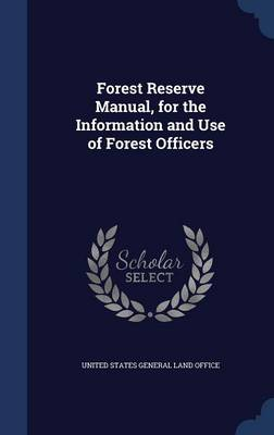Forest Reserve Manual, for the Information and Use of Forest Officers