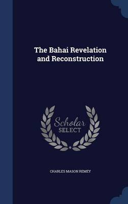 The Bahai Revelation and Reconstruction