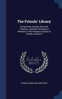 The Friends' Library: Comprising Journals, Doctrinal Treatises, and Other Writings of Members of the Religious Society of Friends, Volume 9