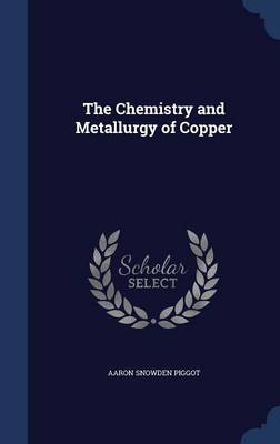 The Chemistry and Metallurgy of Copper