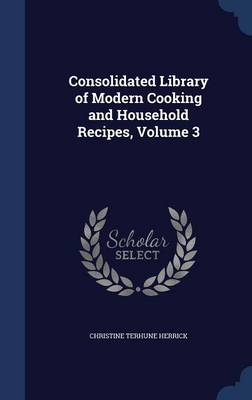 Consolidated Library of Modern Cooking and Household Recipes, Volume 3