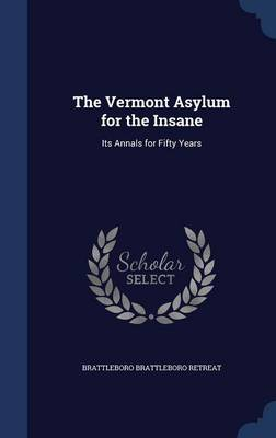 The Vermont Asylum for the Insane: Its Annals for Fifty Years