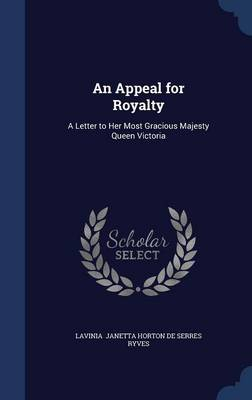 An Appeal for Royalty: A Letter to Her Most Gracious Majesty Queen Victoria