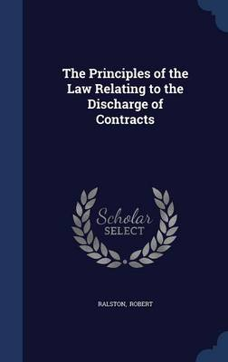 The Principles of the Law Relating to the Discharge of Contracts
