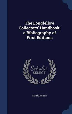 The Longfellow Collectors' Handbook; A Bibliography of First Editions