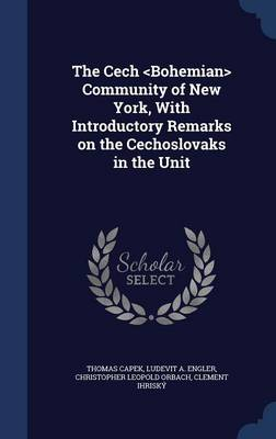 The Cech Community of New York, with Introductory Remarks on the Cechoslovaks in the Unit