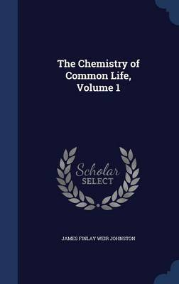 The Chemistry of Common Life; Volume 1