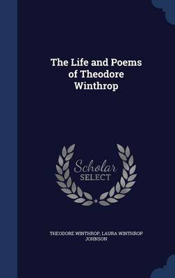 The Life and Poems of Theodore Winthrop