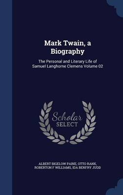 Mark Twain, a Biography: The Personal and Literary Life of Samuel Langhorne Clemens Volume 02