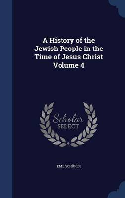 A History of the Jewish People in the Time of Jesus Christ Volume 4