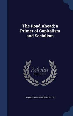 The Road Ahead; A Primer of Capitalism and Socialism
