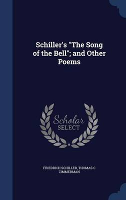 Schiller's the Song of the Bell; And Other Poems