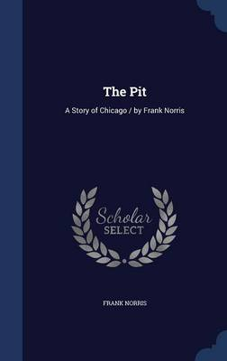 The Pit: A Story of Chicago / By Frank Norris