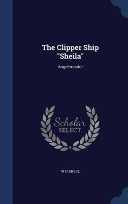 The Clipper Ship Sheila: Angel-Master