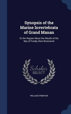 Synopsis of the Marine Invertebrata of Grand Manan: Or the Region about the Mouth of the Bay of Fundy, New Brunswick