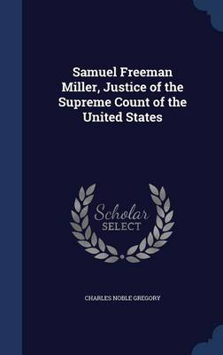 Samuel Freeman Miller, Justice of the Supreme Count of the United States