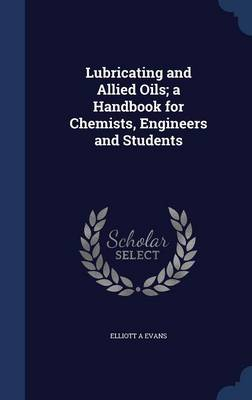 Lubricating and Allied Oils; A Handbook for Chemists, Engineers and Students