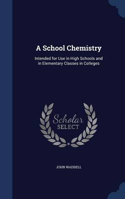 A School Chemistry: Intended for Use in High Schools and in Elementary Classes in Colleges