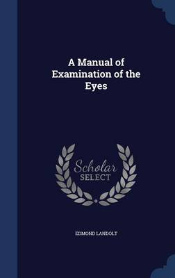 A Manual of Examination of the Eyes