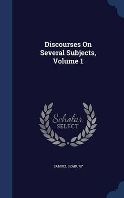 Discourses on Several Subjects; Volume 1
