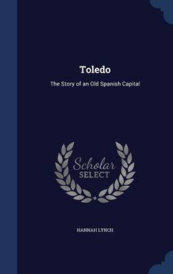 Toledo: The Story of an Old Spanish Capital