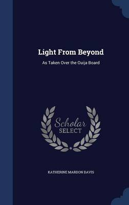Light from Beyond: As Taken Over the Ouija Board