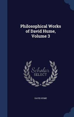 The Philosophical Works of David Hume; Volume 3