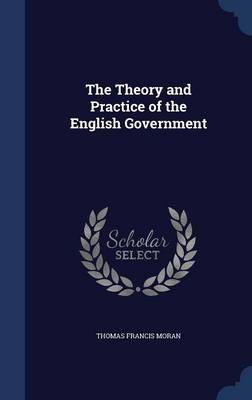 The Theory and Practice of the English Government