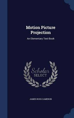 Motion Picture Projection: An Elementary Text-Book