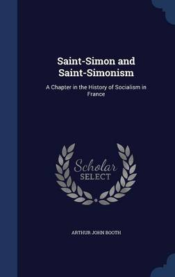Saint-Simon and Saint-Simonism: A Chapter in the History of Socialism in France