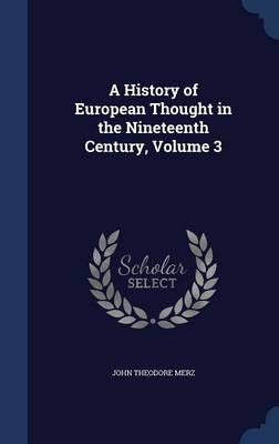 A History of European Thought in the Nineteenth Century, Volume 3