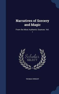 Narratives of Sorcery and Magic: From the Most Authentic Sources. Vol. I