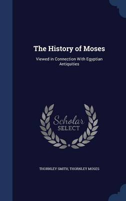 The History of Moses: Viewed in Connection with Egyptian Antiquities