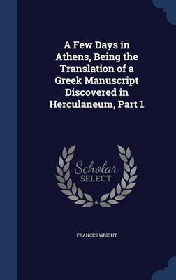 A Few Days in Athens, Being the Translation of a Greek Manuscript Discovered in Herculaneum, Part 1