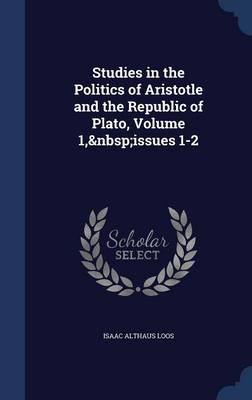 Studies in the Politics of Aristotle and the Republic of Plato, Volume 1, Issues 1-2
