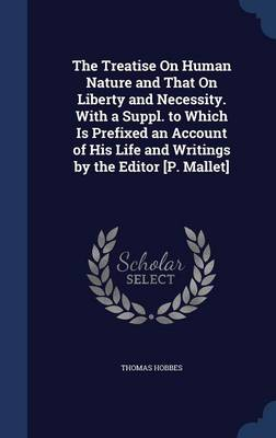 The Treatise on Human Nature and That on Liberty and Necessity. with a Suppl. to Which Is Prefixed an Account of His Life and Writings by the Editor [P. Mallet]
