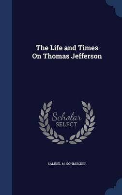 The Life and Times on Thomas Jefferson