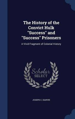 The History of the Convict Hulk Success and Success Prisoners: A Vivid Fragment of Colonial History