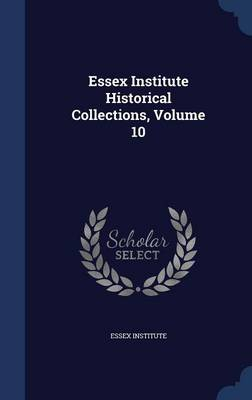 Essex Institute Historical Collections, Volume 10
