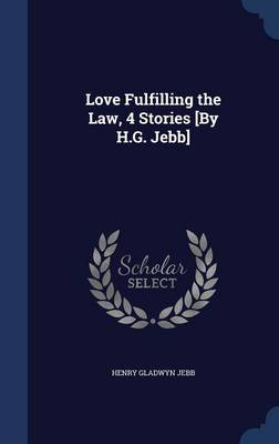 Love Fulfilling the Law, 4 Stories [By H.G. Jebb]
